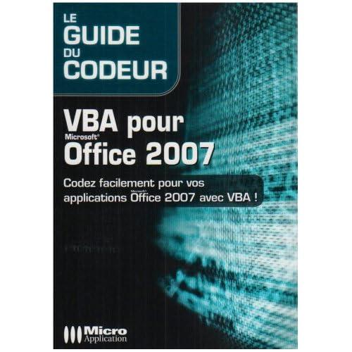 VBA pour Office 2007 : Codez facilement pour vos applications Office 2007 avec VBA!