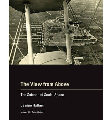 [(The View from Above: The Science of Social Space)] [Author: Jeanne Haffner] published on (April, 2013)