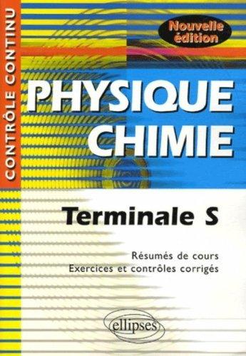 Physique Chimie : Terminale S - Résumés de cours, exercices et contrôles corrigés by Jean-Marc Desriac (2007-03-29)