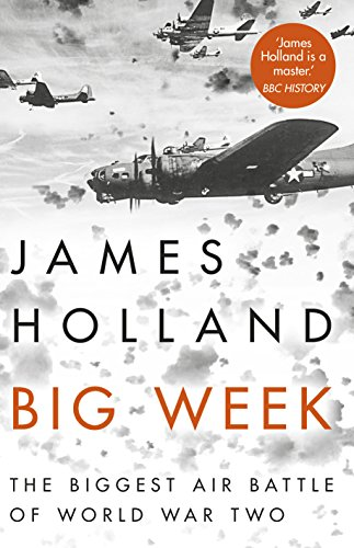 Big Week: The Biggest Air Battle of World War Two (English Edition) por James Holland