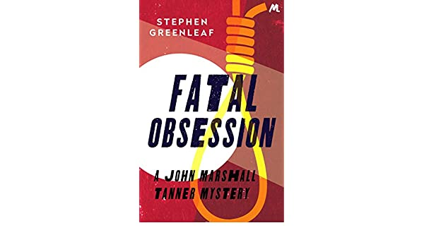 Fatal obsession john marshall tanner investigation 4 john fatal obsession john marshall tanner investigation 4 john marshall tanner mysteries ebook stephen greenleaf amazon kindle store fandeluxe Ebook collections