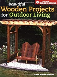 Beautiful Wooden Projects for Outdoor Living (Popular Woodworking) by John Marckworth (2006-09-12)