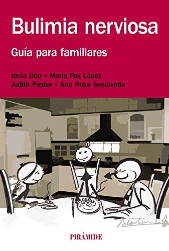 Bulimia nerviosa: Guía para familiares (Manuales Prácticos)