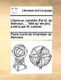 L'Epreuve, Comedie. Par M. de Marivaux, ... Telle Qu' Ele [Sic] a Ete Lu Par M. Letexier.