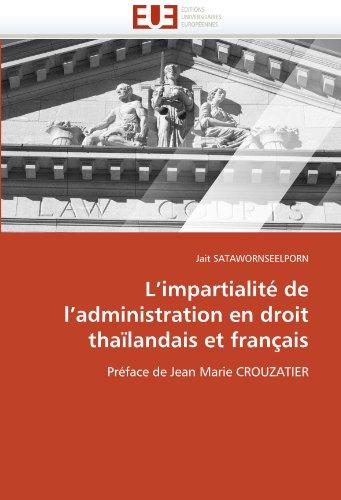 L'impartialité de l'administration en droit thaïlandais et français: Préface de Jean Marie CROUZATIER (Omn.Univ.Europ.) par Jait SATAWORNSEELPORN
