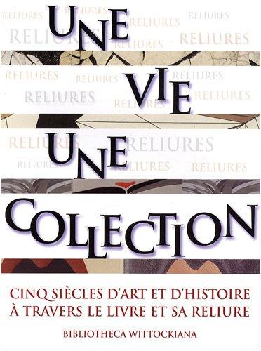 Une vie, une collection : Cinq siècles ...