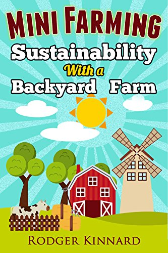 MINI FARMING : SUSTAINABILITY WITH A BACKYARD FARM (Self Sufficiency Living Book 1) (English Edition) Farm Hack