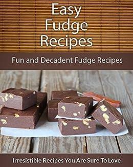 Fudge Recipes: Fun and Decadent Fudge Recipes (The Easy Recipe) (English Edition) par [Echo Bay Books]