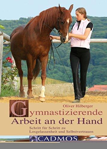 Gymnastizierende Arbeit an der Hand: Schritt für Schritt zu Losgelassenheit und Selbstvertrauen (Bodenarbeit) -