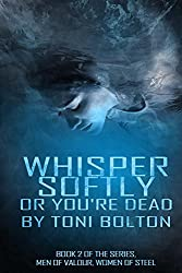 Whisper softly or you're dead. (Men of valour, women of steel Book 2)