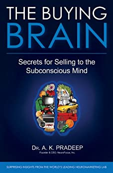 The Buying Brain: Secrets for Selling to the Subconscious Mind von [Pradeep, A. K.]