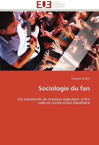 Sociologie du fan: Les passionnés de musique populaire: entre culte et construction identitaire (Omn.Univ.Europ.)