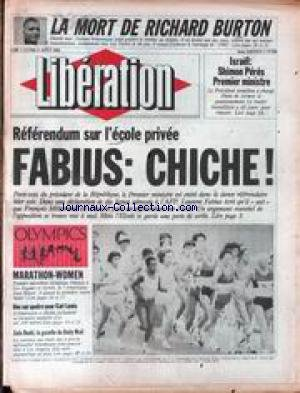 LIBERATION [No 998] du 06/08/1984 - LA MORT DE RICHARD BURTON - ISRAEL - SHIMON PERES PREMIER MINISTRE - REFERENDUM SUR L'ECOLE PRIVEE - FABIUS - MARATHON-WOMEN - JOAN BENOIT - CARL LEWIS - ZOLA BUDD. par Collectif