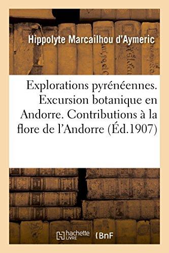Explorations pyrénéennes. I. Excursion botanique en Andorre. II.: Contributions à la flore de l'Andorre par Marcailhou d'Aymeric