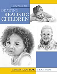 Secrets To Drawing Realistic Children by Carrie Stuart Parks (2008-02-20)