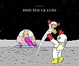 Papa sur la Lune | Albert, Adrien (1977-....). Auteur