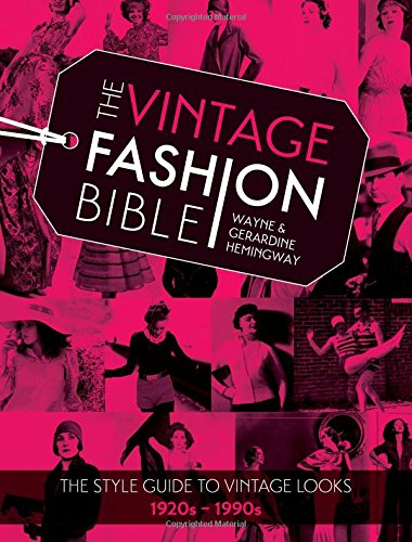 The Vintage Fashion Bible: The style guide to vintage looks 1920s -1990s