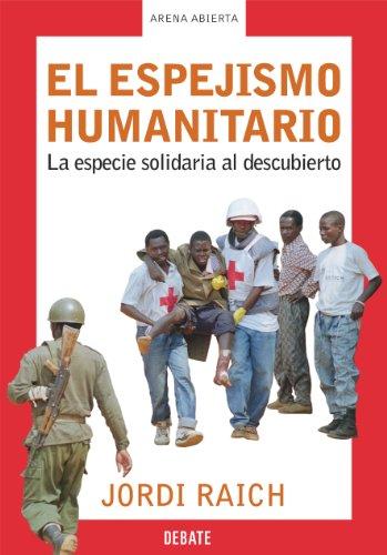El espejismo humanitario: La especie solidaria al descubierto por Jordi Raich