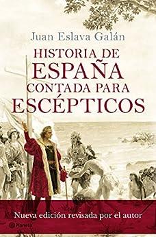Historia De España Contada Para Escépticos por Juan Eslava Galán epub