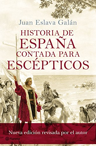 HISTORIA DE ESPAÑA CONTADA PARA ESCEPTICOS (NUEVA EDICION REVISADA POR EL AUTOR)