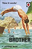 How it Works: The Brother (Ladybird for Grown-Ups)