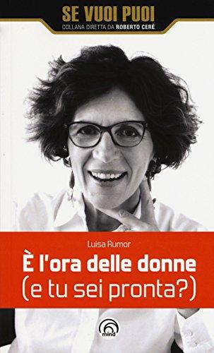 È l'ora delle donne (e tu sei pronta?) di Luisa Rumor