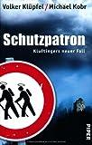 Schutzpatron: Kluftingers neuer Fall von Volker Klüpfel