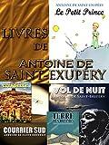 Livres de Antoine de Saint-Exupéry (Illustré): Le Petit Prince, Vol de nuit, Terre des hommes, Courrier sud, Citadelle (French Edition)