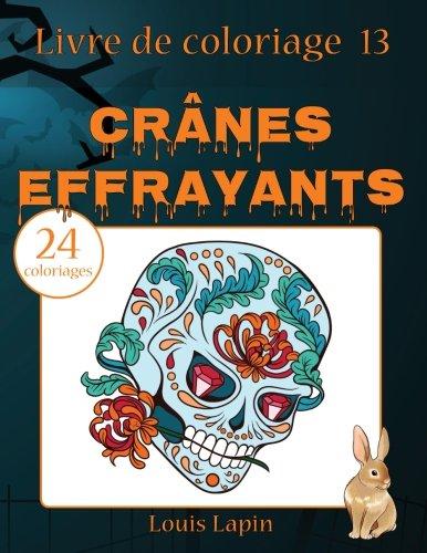 Livre de coloriage crânes effrayants: 24 coloriages: Volume 13