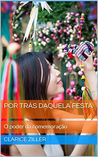 Por Trás Daquela Festa: O poder da comemoração (Portuguese Edition)
