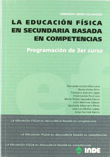 La Educación Física en Secundaria basada en competencias: Programación de 3r curso (Educación Física. Programación y diseño curricular en Secundaria y Bachillerato) - 9788497292603