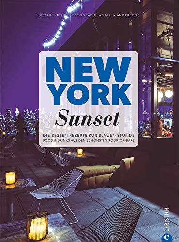Sunset Cocktail (New York Sunset. Die besten Rezepte zur blauen Stunde. Barfood, Cocktails und Longdrinks: empfohlen von den schönsten Rooftop-Bars in New York. Das ... die Zeit zwischen Feierabend und Abendessen.)