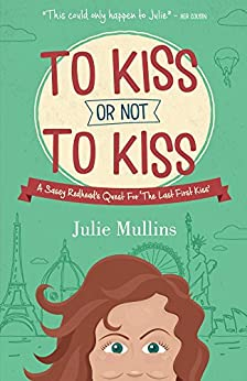 To Kiss Or Not To Kiss: A Sassy Redhead's Quest For 'The Last First Kiss' (English Edition) di [Mullins, Julie]