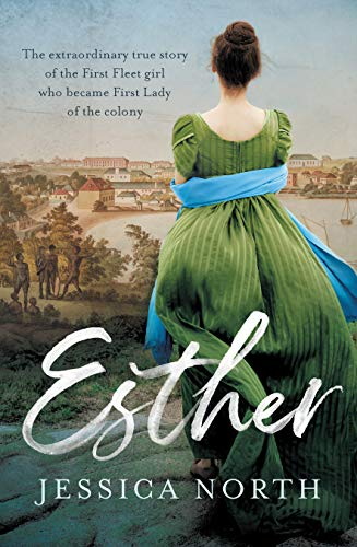 Esther: The extraordinary true story of the First Fleet girl who became First Lady of the colony (English Edition)