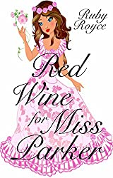 Red Wine For Miss Parker  - Another very romantic Comedy (Delicious Regency Book 2)