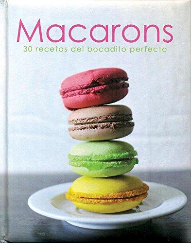 Macarons - 30 Recetas Del Bocadillo Perfecto (Con Lazo)