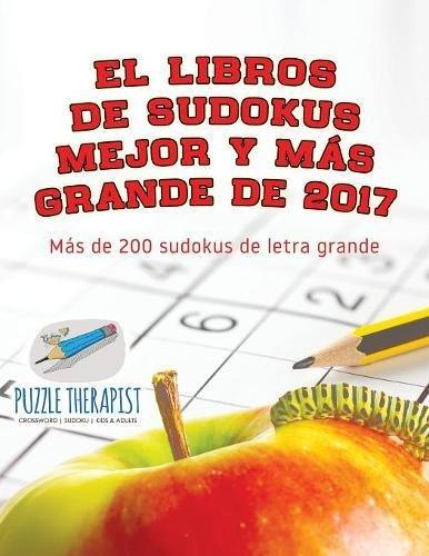 El libros de sudokus mejor y más grande de 2017 | Más de 200 sudokus de letra grande por Puzzle Therapist