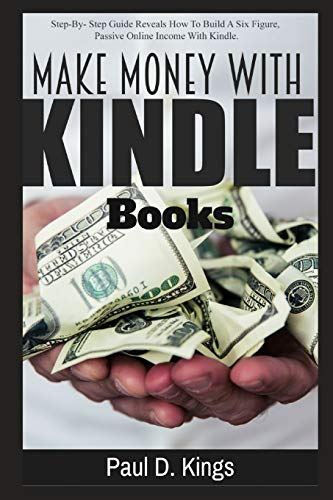Make Money with Kindle Books: Building Passive Income While Working From Home