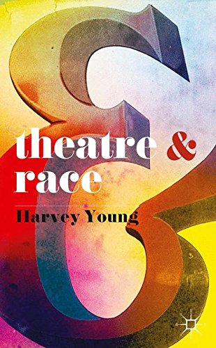 Theatre and Race por Harvey Young