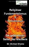 Religiöser Fundamentalismus & Extremismus: Die gefährlichen Seiten des Glaubens