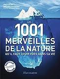 Les 1001 merveilles de la nature - Qu'il faut avoir vues dans sa vie