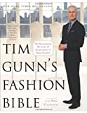 Tim Gunn's Fashion Bible: The Fascinating History of Everything in Your Closet by Gunn, Tim, Calhoun, Ada (2013) Paperback