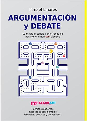 Argumentación y Debate: La magia escondida en el lenguaje para tener razón (casi) siempre