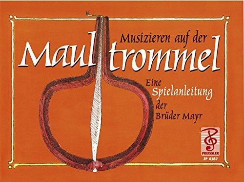 Musizieren auf der Maultrommel: Eine Spielanleitung der Brüder Mayr