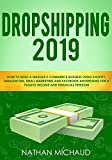 Dropshipping 2019: How to Build A Massive E-Commerce Business Using Shopify, Amazon FBA, Email Marketing and Facebook Advertising For A Passive Income and Financial Freedom (English Edition)