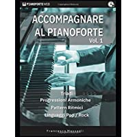 Accompagnare al Pianoforte Vol.1: Triadi - Progressioni Armoniche - Pattern Ritmici - Linguaggi Pop/Rock