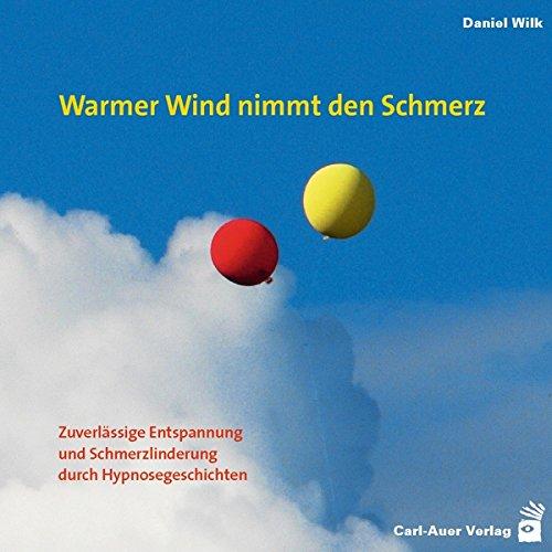 Warmer Wind nimmt den Schmerz: Zuverlässige Entspannung und Schmerzlinderung durch Hypnosegeschichten (Hypnose und Hypnotherapie)
