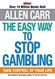 The Easy Way to Stop Gambling: Take Control of Your Life by Carr, Allen (2014) Paperback