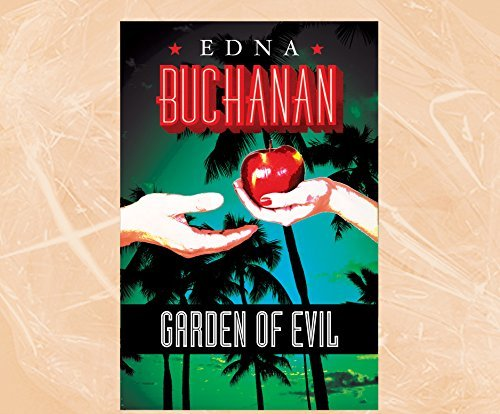 Garden of Evil (Britt Montero Mysteries) by Edna Buchanan (2015-03-24)