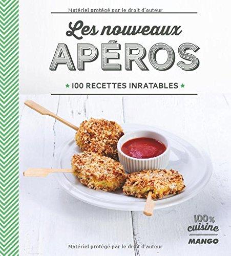 Les nouveaux apéros : 100 recettes inratables